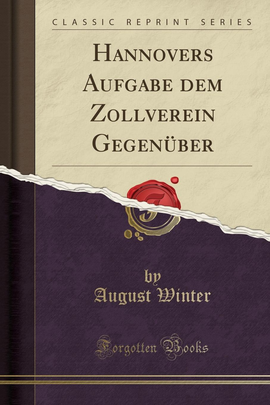 August Winter Hannovers Aufgabe dem Zollverein Gegenuber (Classic Reprint) видеорегистратор lexand lr57