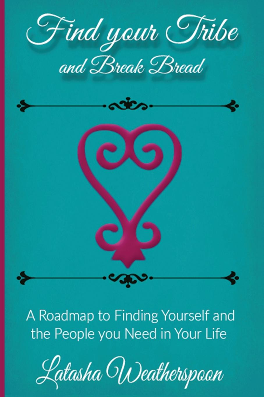 Latasha Weatherspoon Find Your Tribe and Break Bread. An Interactive Guide to finding yourself and the people you need in your life. john adair how to find your vocation a guide to discovering the work you love