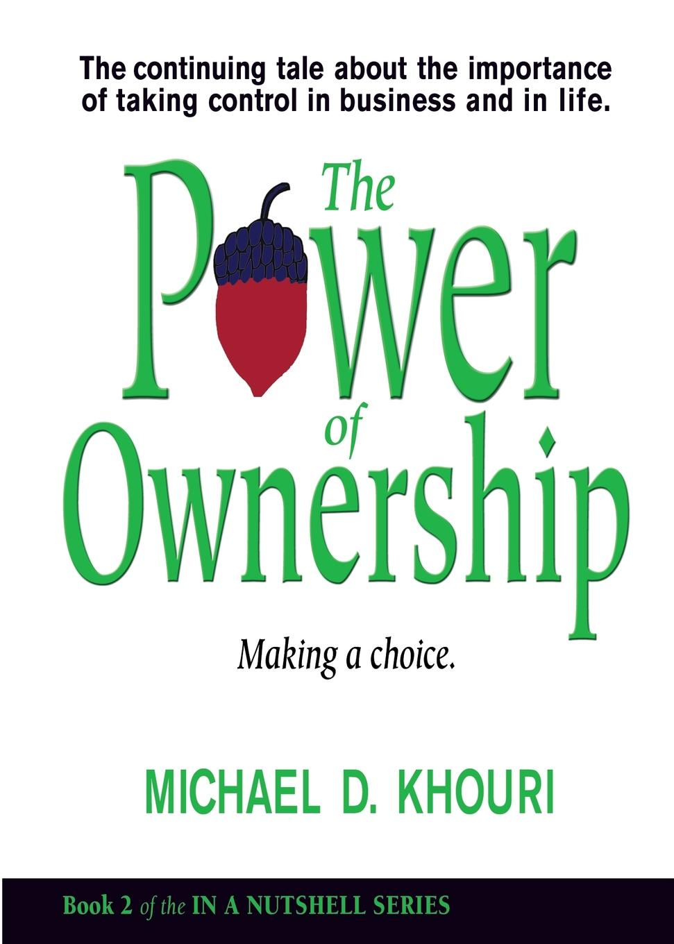 The Power of Ownership. Making a Choice: The continuing tale about the importance of taking ownership in business and in life. As Michael Khouri's allegory continues, the three squirrels from...