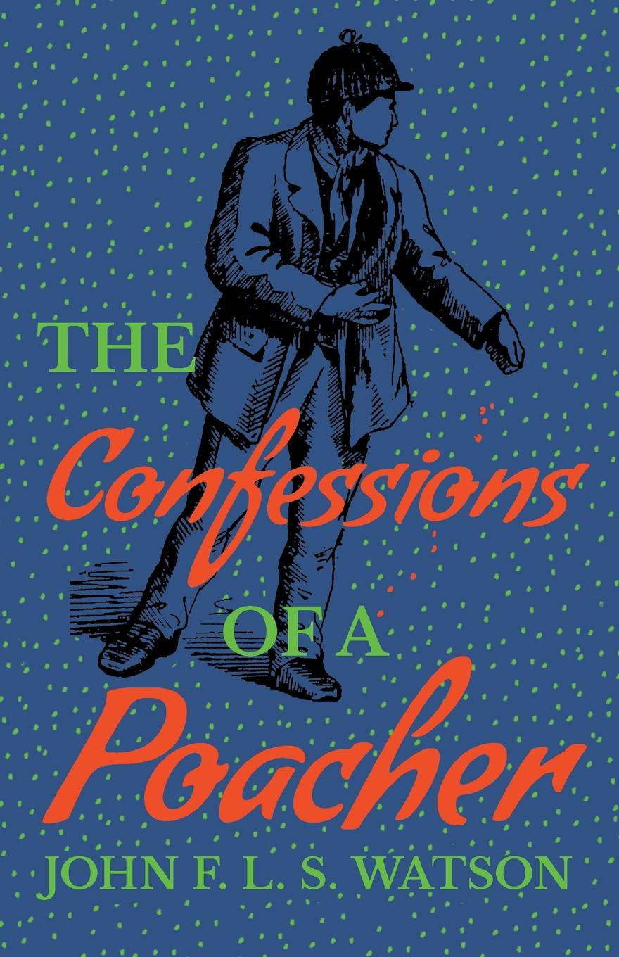 John R. Watson The Confessions of a Poacher john f l s watson the confessions of a poacher