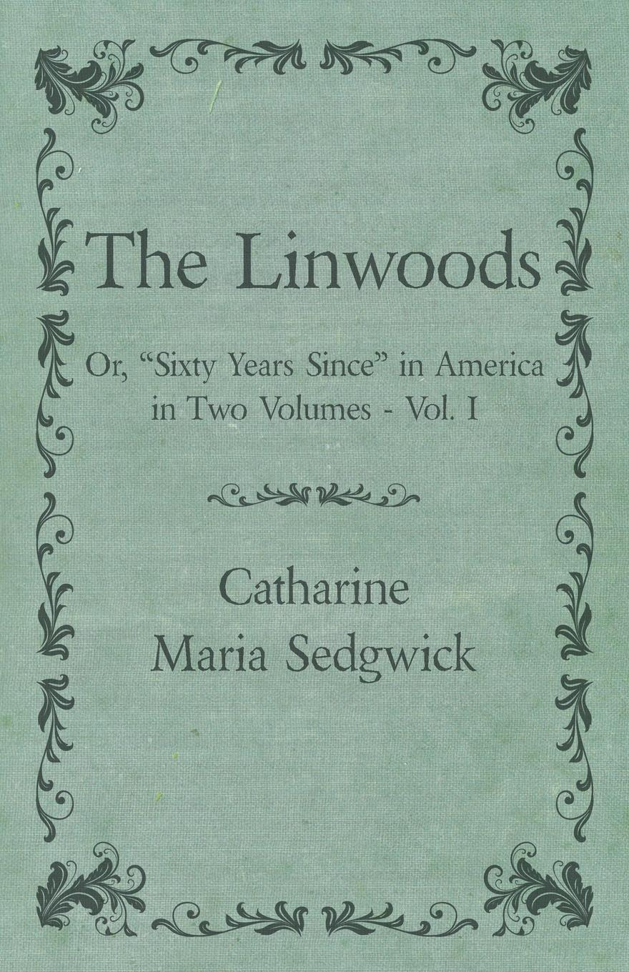 Catharine Maria Sedgwick The Linwoods - Or, Sixty Years Since in America in Two Volumes - Vol. I aubrie dionne an american girl in italy harperimpulse contemporary romance