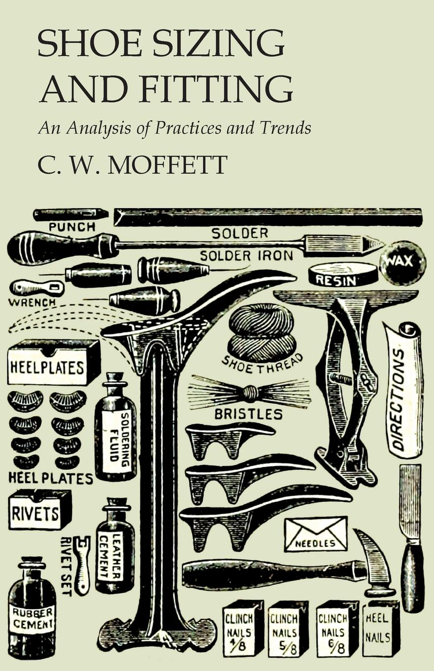 Shoe Sizing and Fitting - An Analysis of Practices and Trends This vintage book contains a detailed treatise on importance...