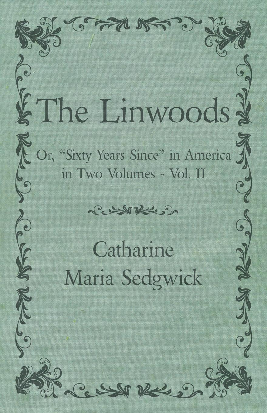 Catharine Maria Sedgwick The Linwoods - Or, Sixty Years Since in America in Two Volumes - Vol. II aubrie dionne an american girl in italy harperimpulse contemporary romance
