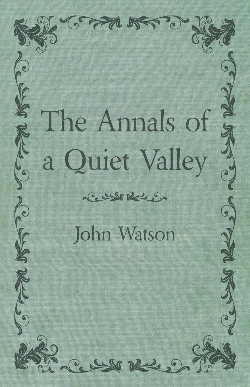 John Watson The Annals of a Quiet Valley doran john their majesties servants annals of the english stage volume 2 of 3