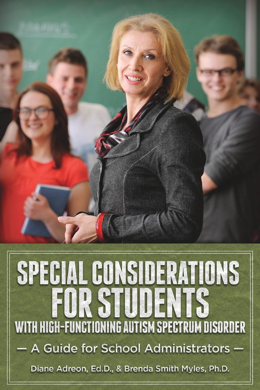 Special Considerations for Students with High-Functioning Autism Spectrum Disorder. A Guide for School Administrators School administrators play a key role in creating a mind-set within...