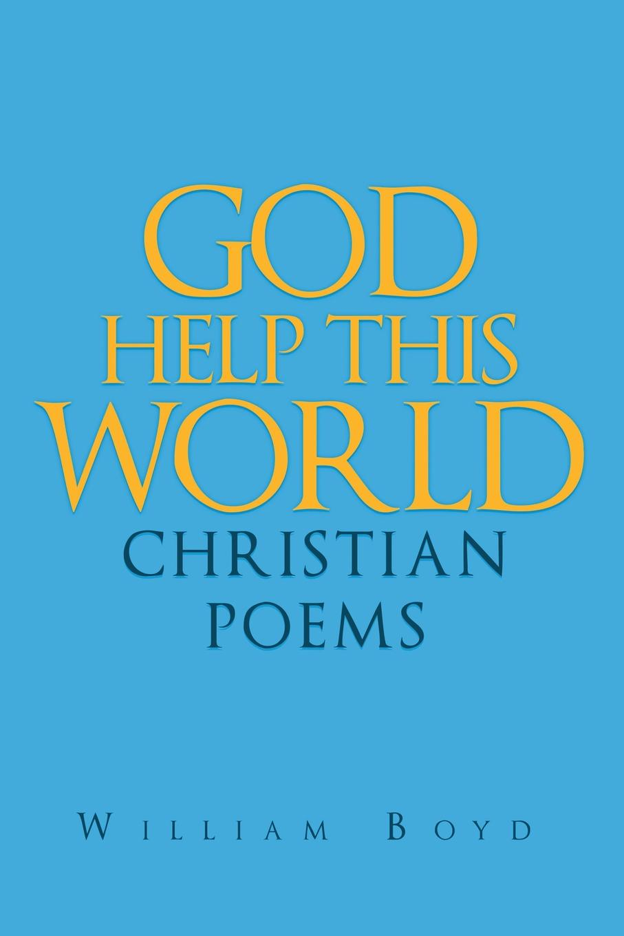 William Boyd God Help This World. Christian Poems travis monday help yourself to god s help