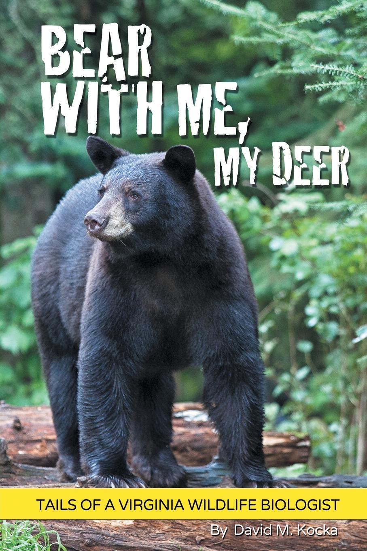 David M. Kocka Bear With Me, My Deer. Tails of a Virginia Wildlife Biologist david manoa wildlife projects implementation in kenya key determinant factors