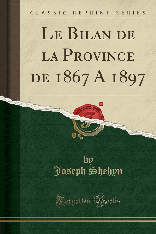 Le Bilan de la Province de 1867 A 1897 (Classic Reprint) Excerpt from Le Bilan de la Province de 1867 A 1897J'ai suivi...