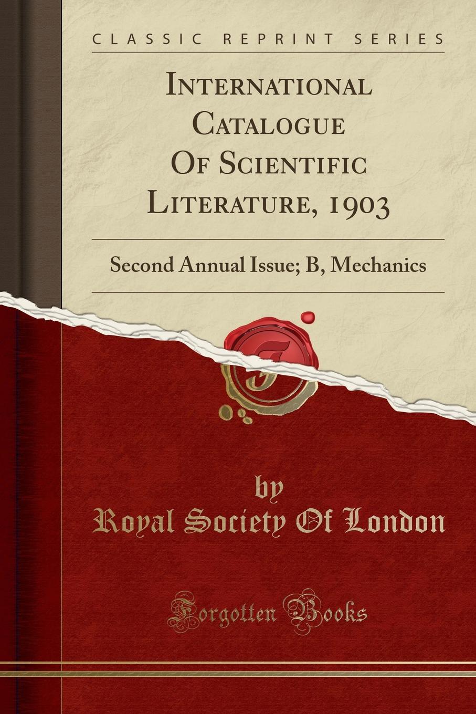 Royal Society Of London International Catalogue Of Scientific Literature, 1903. Second Annual Issue; B, Mechanics (Classic Reprint)