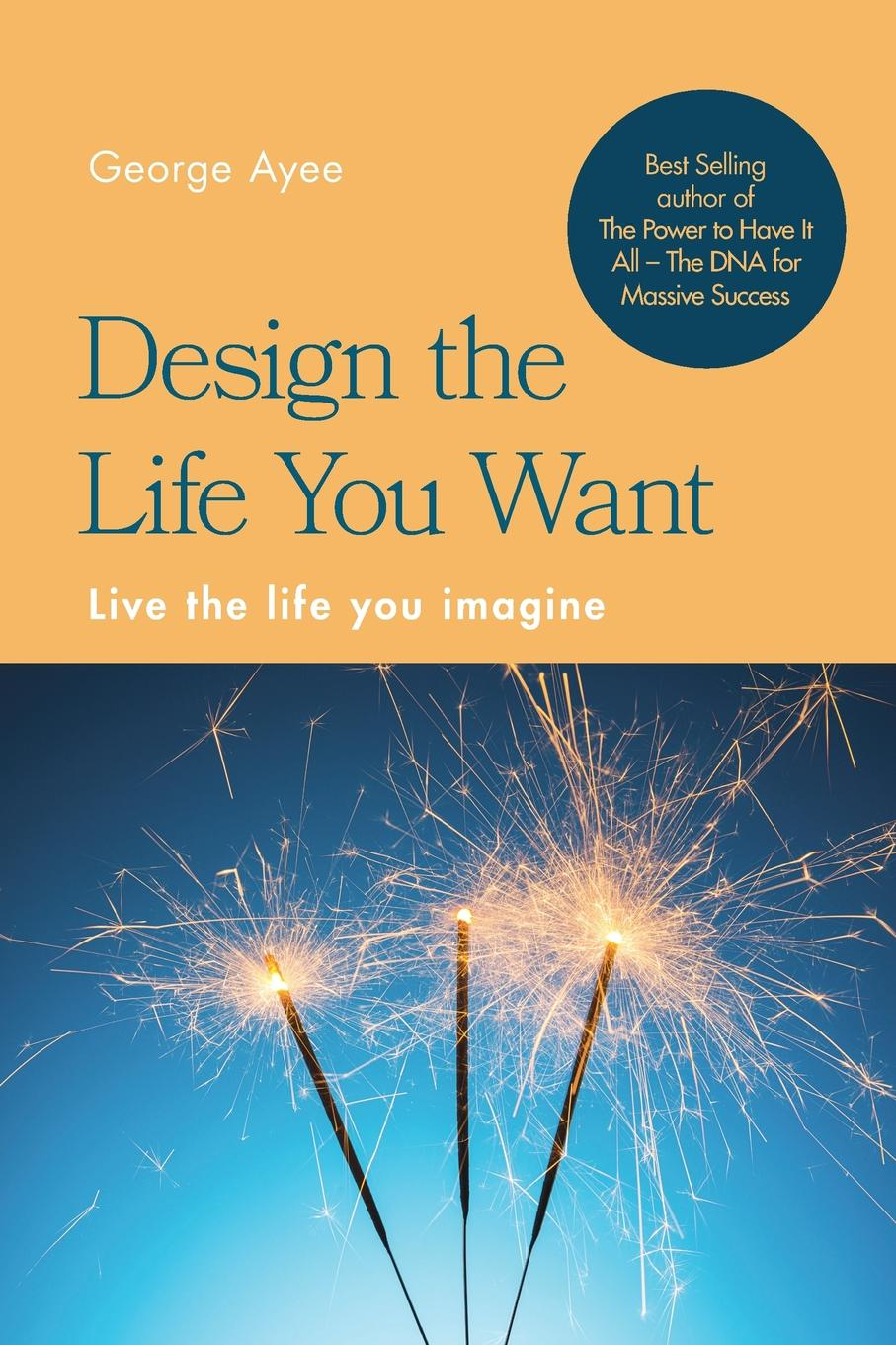 George Ayee Design the Life You Want. Live the life you imagine sage living decorate for the life you want