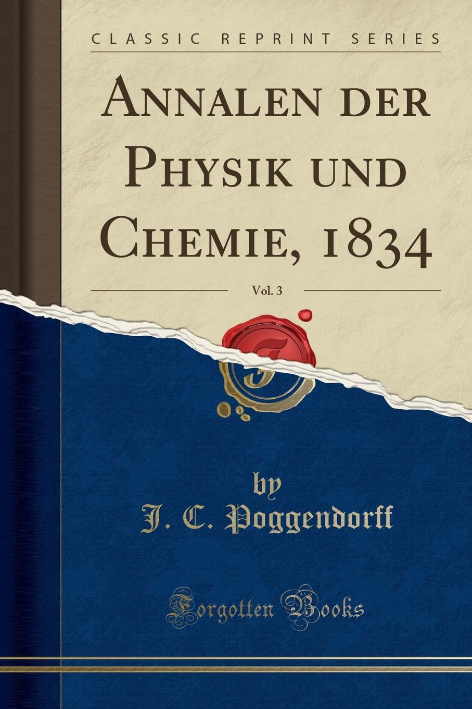 J. C. Poggendorff Annalen der Physik und Chemie, 1834, Vol. 3 (Classic Reprint) все цены