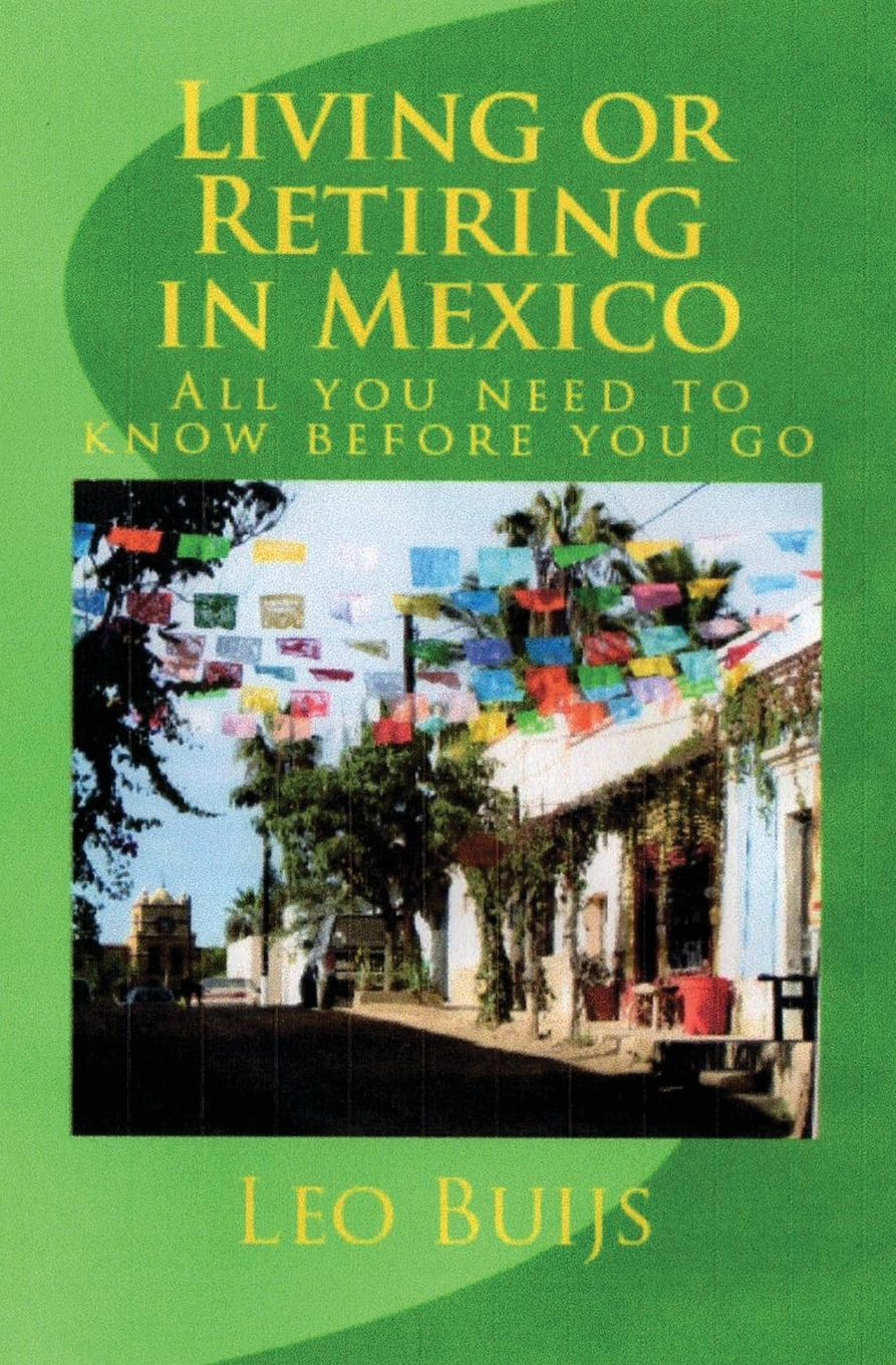 Leo Buijs Living or Retiring in Mexico. All you need to know before you go living mexico city