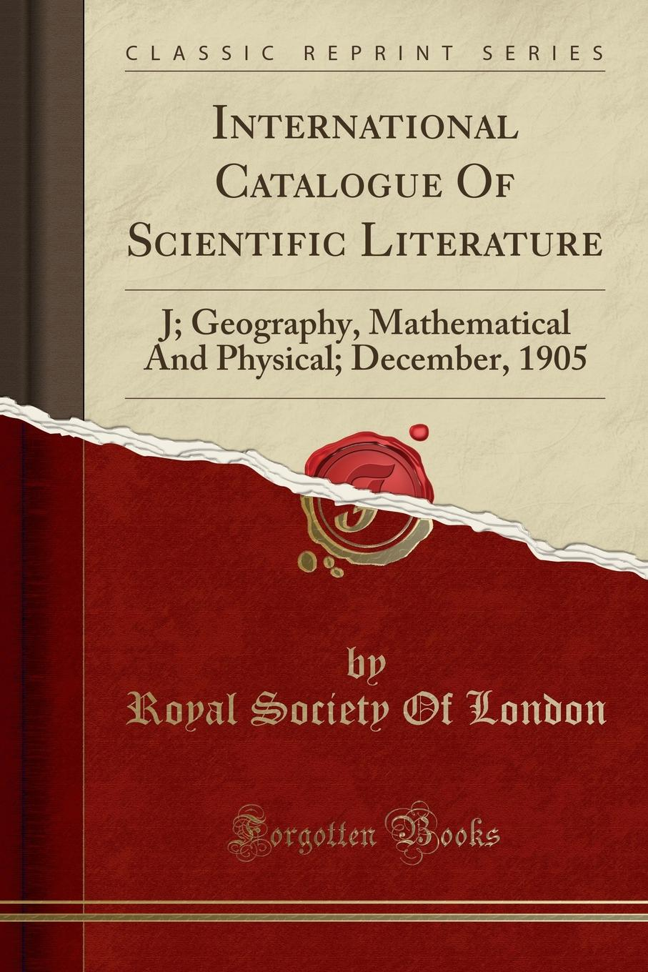 Royal Society Of London International Catalogue Of Scientific Literature. J; Geography, Mathematical And Physical; December, 1905 (Classic Reprint) london j jerry of the islands