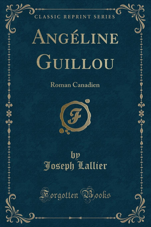 Joseph Lallier Angeline Guillou. Roman Canadien (Classic Reprint) joseph lallier angeline guillou roman canadien classic reprint