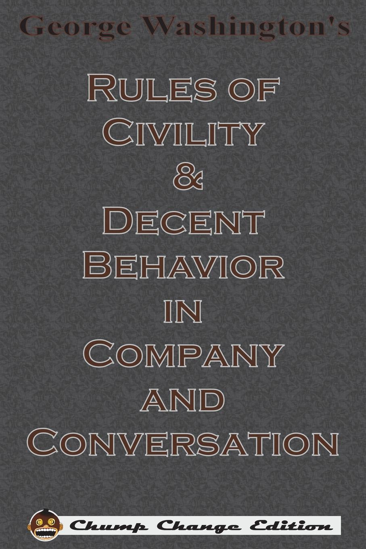 George Washington George Washington.s Rules of Civility . Decent Behavior in Company and Conversation (Chump Change Edition) цена и фото