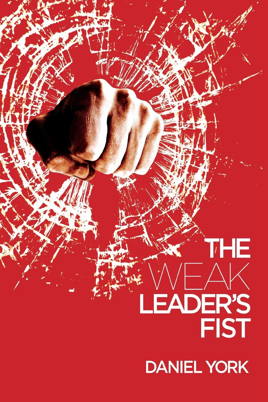 Daniel York The Weak Leader.s Fist. 6 NONESSENTIAL ELEMENTS EVERY LEADER MUST UNMASTER mike adams seven stories every salesperson must tell