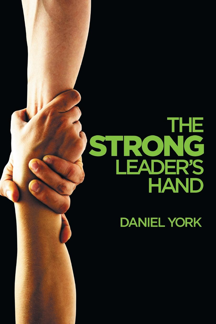 Dan York The Strong Leader.s Hand. 6 ESSENTIAL ELEMENTS EVERY LEADER MUST MASTER megan tschannen moran trust matters leadership for successful schools
