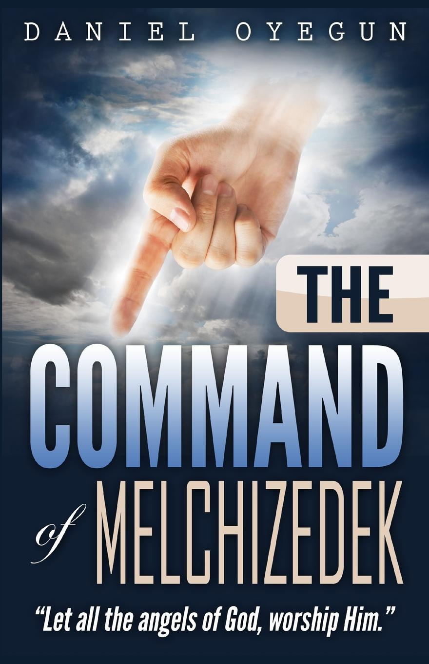 Daniel Oyegun The Command of Melchizedek. Let all the angels of God, worship HIM. pascale smets and god created the au pair