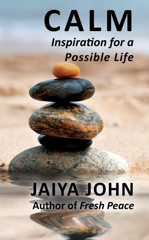 Jaiya John Calm. Inspiration for a Possible Life faulks sebastian a possible life