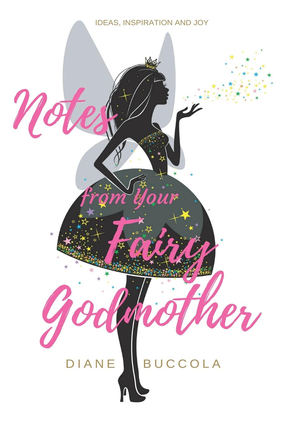 Diane Buccola Notes from Your Fairy Godmother. Ideas, Inspiration and Joy for Women