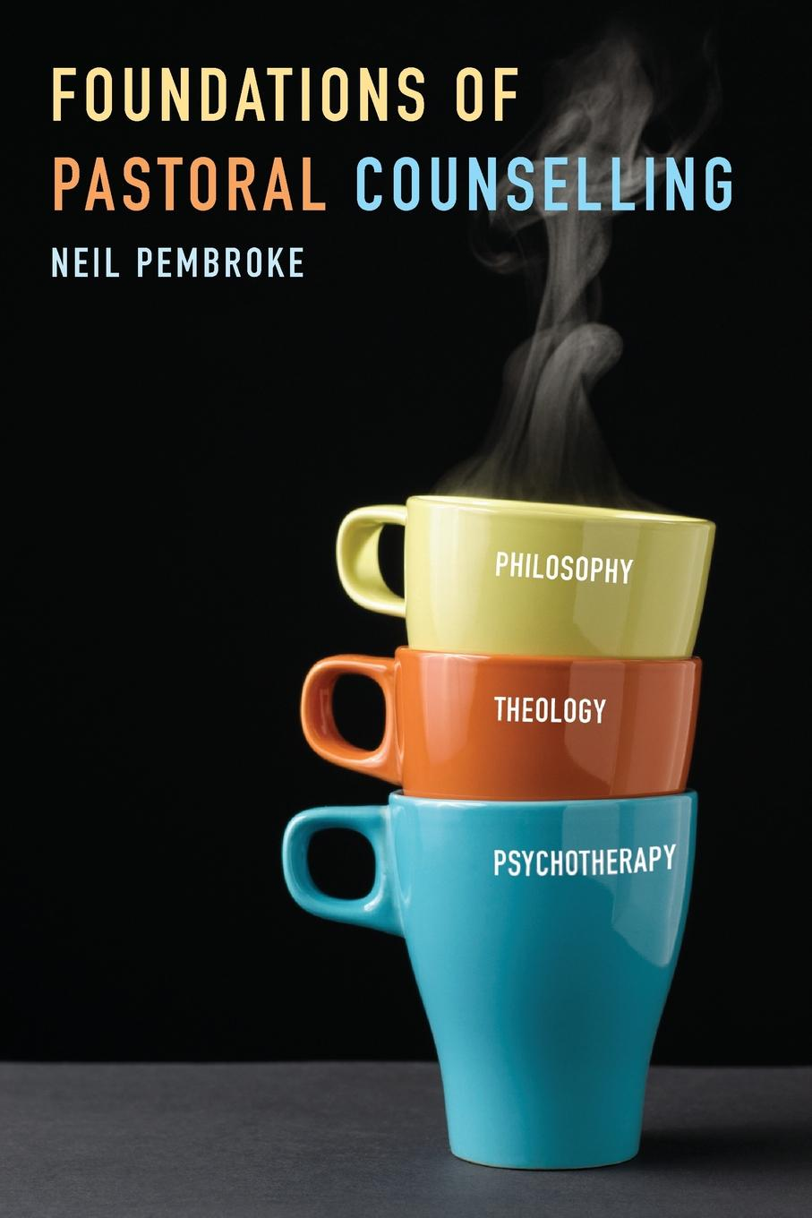 Neil Pembroke Foundations of Pastoral Counselling. Integrating Philosophy, Theology, and Psychotherapy недорго, оригинальная цена
