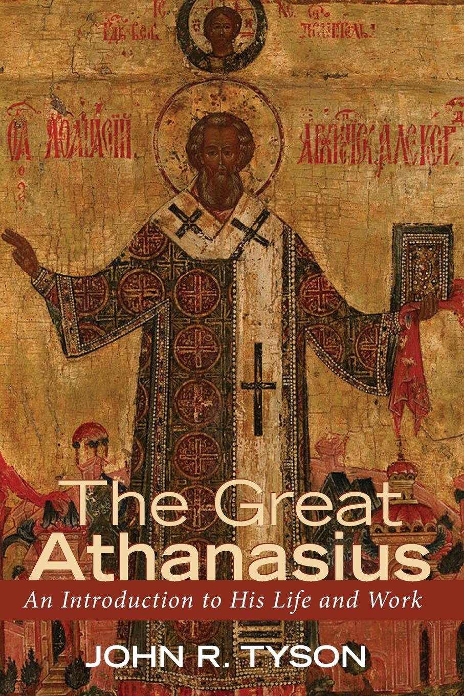 John R. Tyson The Great Athanasius the affirmation
