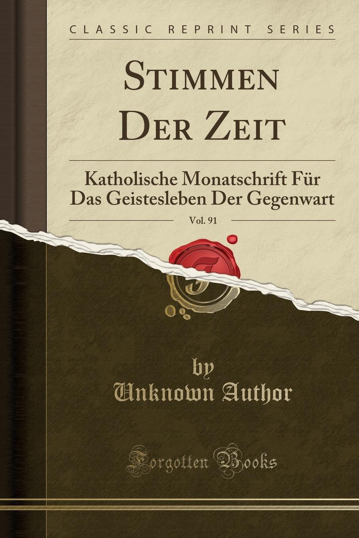 Stimmen Der Zeit, Vol. 91. Katholische Monatschrift Fur Das Geistesleben Der Gegenwart (Classic Reprint) Excerpt from Stimmen Der Zeit, Vol. 91: Katholische Monatschrift...