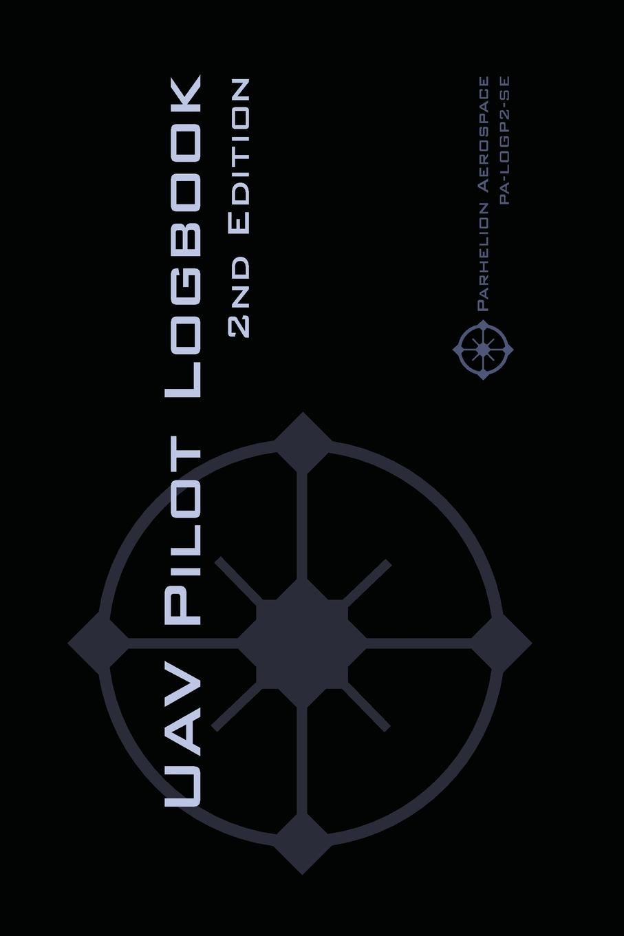 Michael L. Rampey UAV PILOT LOGBOOK 2nd Edition. A Comprehensive Drone Flight Logbook for Professional and Serious Hobbyist Drone Pilots - Log Your Drone Flights Like a Pro.