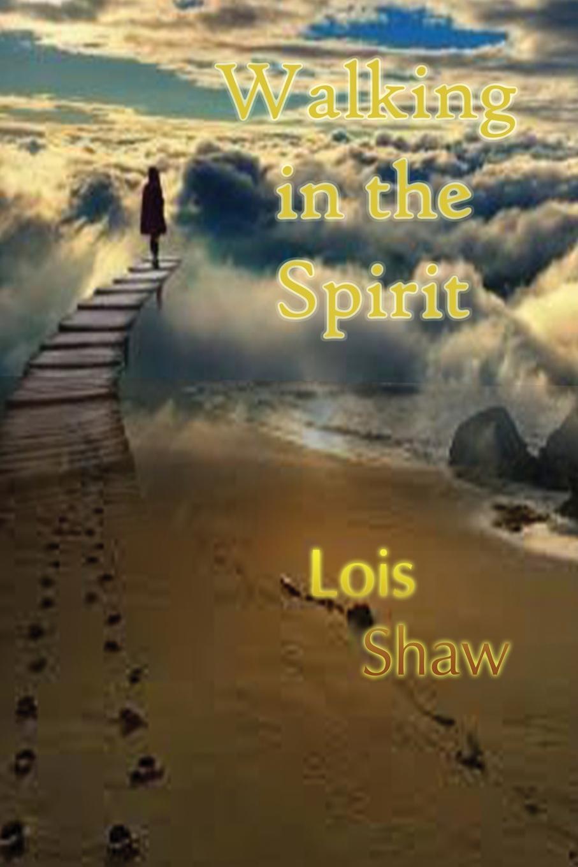 Lois Shaw, Jeffery Sanders Walking in the Spirit my first words