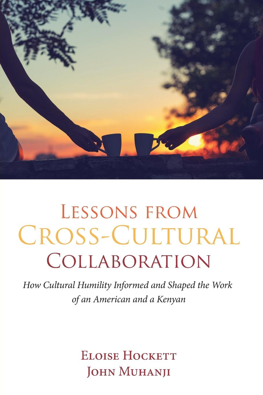 Eloise Hockett, John Muhanji Lessons from Cross-Cultural Collaboration john igbino the meanings of inclusion in cross cultural contexts