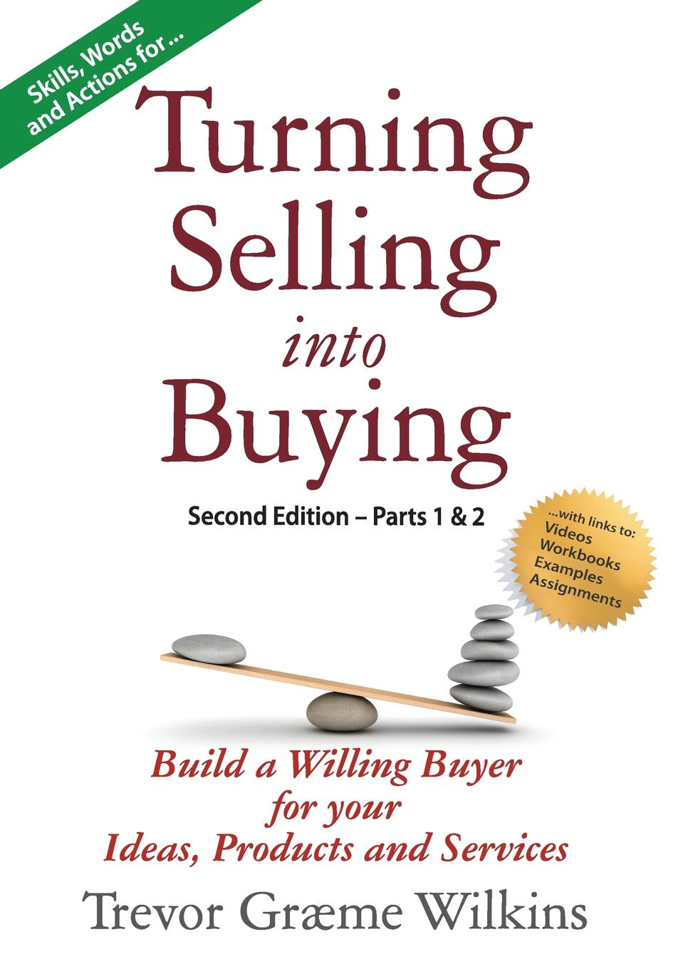 Trevor Græme Wilkins Turning Selling into Buying Parts 1 . 2 Second Edition. Build a Willing Buyer for what you offer jerry acuff stop acting like a seller and start thinking like a buyer improve sales effectiveness by helping customers buy