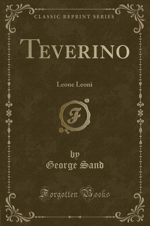 George Sand Teverino. Leone Leoni (Classic Reprint) george sand teverino leone leoni classic reprint