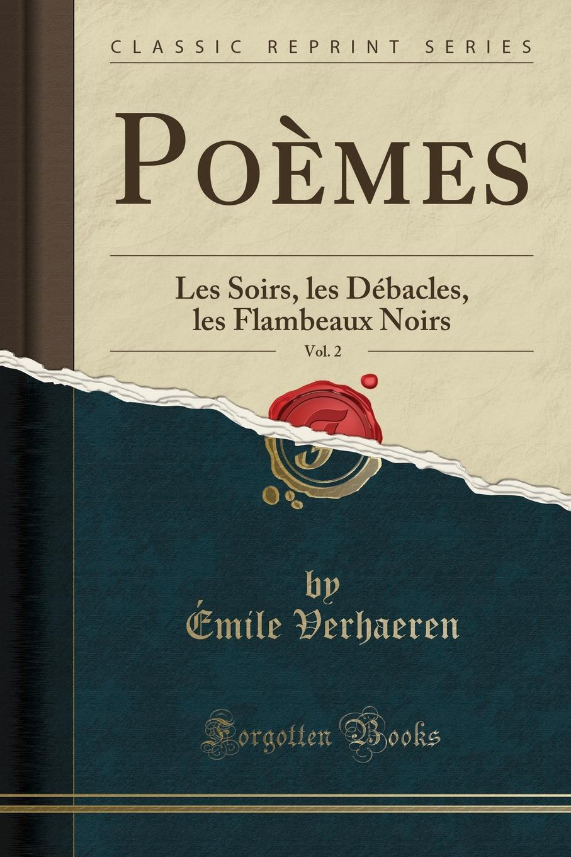 Émile Verhaeren Poemes, Vol. 2. Les Soirs, les Debacles, les Flambeaux Noirs (Classic Reprint) все цены