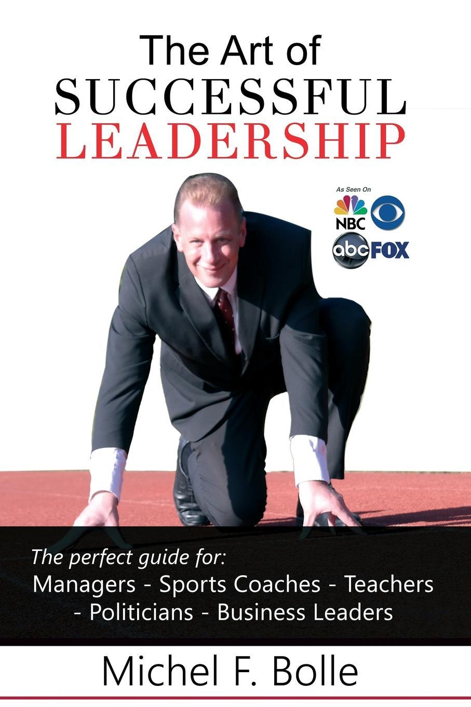Michel F. Bolle THE ART OF SUCCESSFUL LEADERSHIP megan tschannen moran trust matters leadership for successful schools