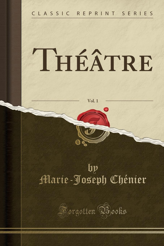 Marie-Joseph Chénier Theatre, Vol. 1 (Classic Reprint) gos