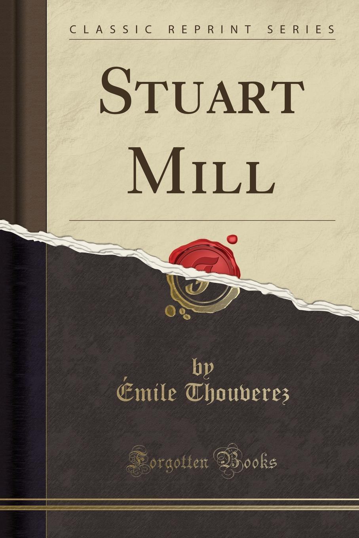 Émile Thouverez Stuart Mill (Classic Reprint) john stuart mill on liberty