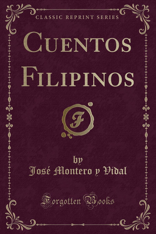 José Montero y Vidal Cuentos Filipinos (Classic Reprint) josé moreno villa evoluciones cuentos caprichos bestiario epitafios y obras paralelas classic reprint