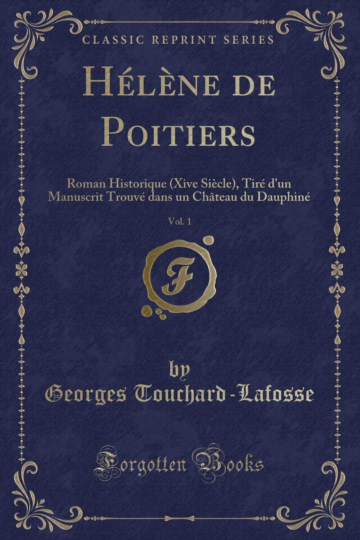 Helene de Poitiers, Vol. 1. Roman Historique (Xive Siecle), Tire d.un Manuscrit Trouve dans un Chateau du Dauphine (Classic Reprint)