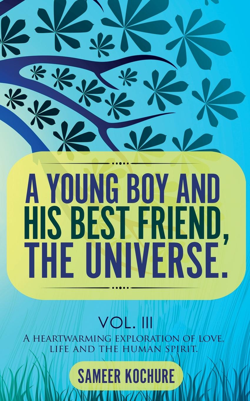 Sameer Kochure A Young Boy And His Best Friend, The Universe. Vol. III цена