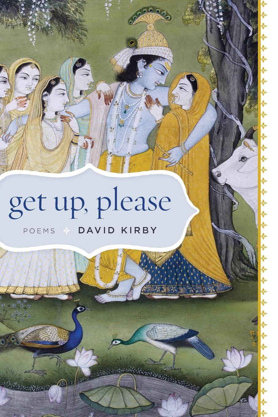 Get Up, Please. Poems In comical and complex poems, David Kirby examines...