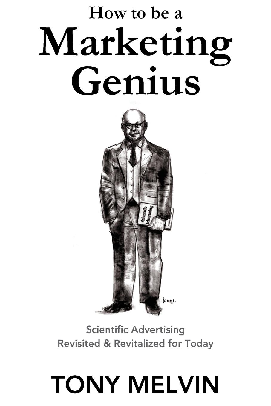 How to be a Marketing Genius. Scientific Advertising Revisited and Revitalized for Today Claude Hopkins was a marketing genius earning $185,000 in 1907 as...
