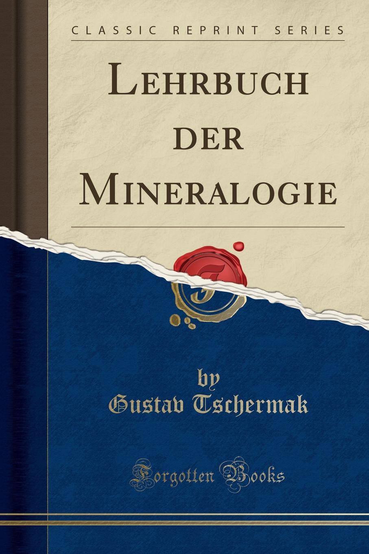 Gustav Tschermak Lehrbuch der Mineralogie (Classic Reprint) j m bach auf la t uns den herren loben