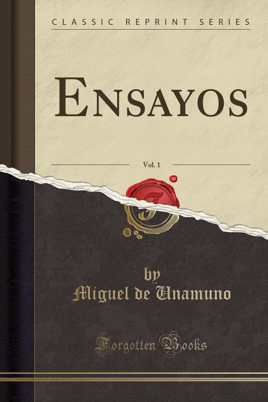 Miguel de Unamuno Ensayos, Vol. 1 (Classic Reprint) miguel de unamuno ensayos vol 1 classic reprint