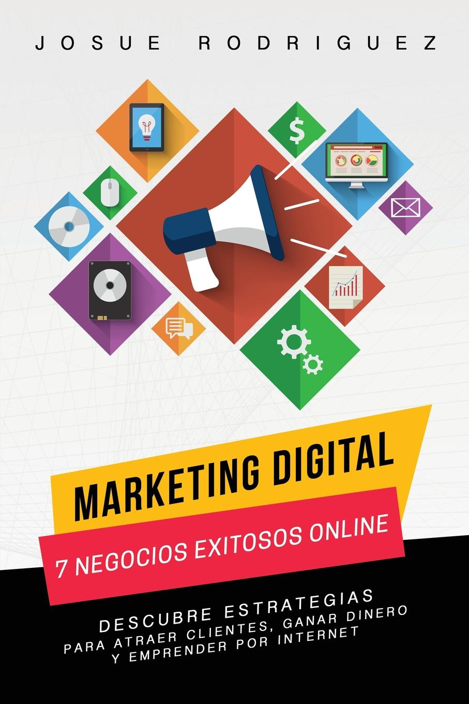 Marketing Digital. 7 Negocios Exitosos Online: Descubre estrategias para atraer clientes, ganar dinero y emprender por Internet Descubre las estrategias de promociР?n de marketing online y...