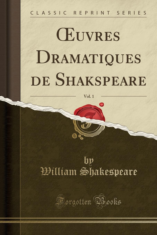 OEuvres Dramatiques de Shakspeare, Vol. 1 (Classic Reprint) Excerpt fromР?uvres Dramatiques Shakspeare, 1Vers fin...