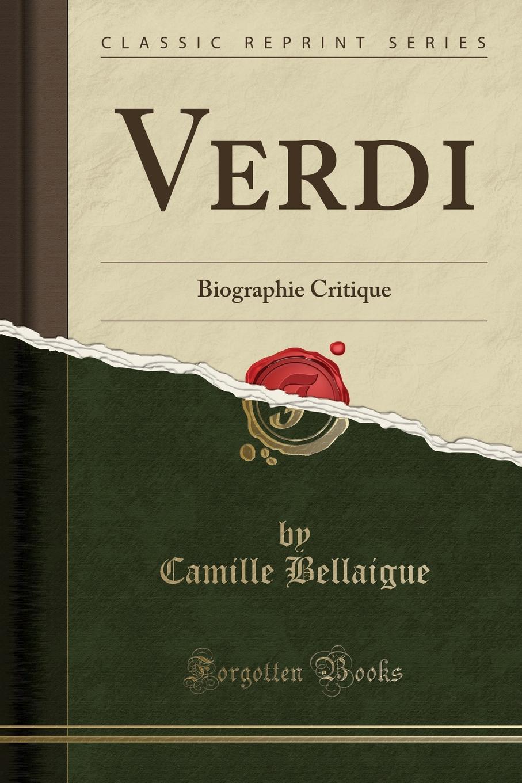 Camille Bellaigue Verdi. Biographie Critique (Classic Reprint) giuseppe verdi ein maskenball un ballo in maschera