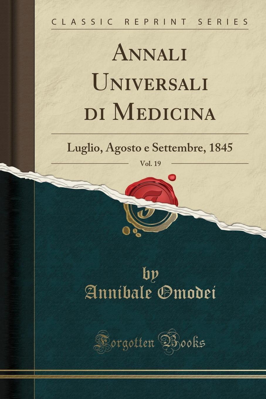Annali Universali di Medicina, Vol. 19. Luglio, Agosto e Settembre, 1845 (Classic Reprint) Excerpt from Annali Universali di Medicina, Vol. 19: Luglio Agosto...