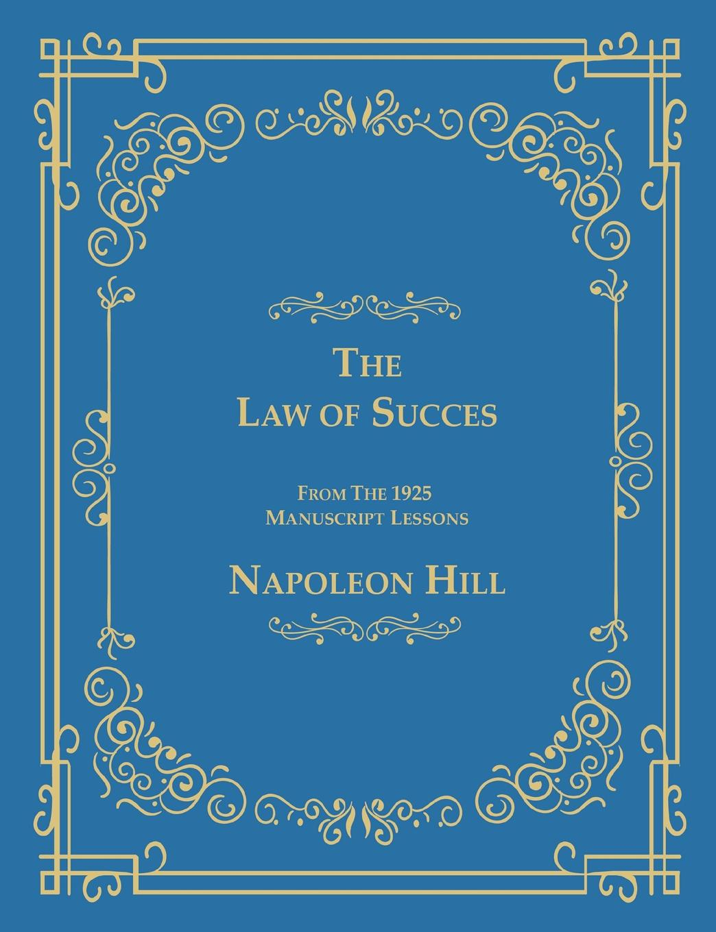 Napoleon Hill The Law of Success From The 1925 Manuscript Lessons aaron hill the circle blueprint decoding the conscious and unconscious factors that determine your success
