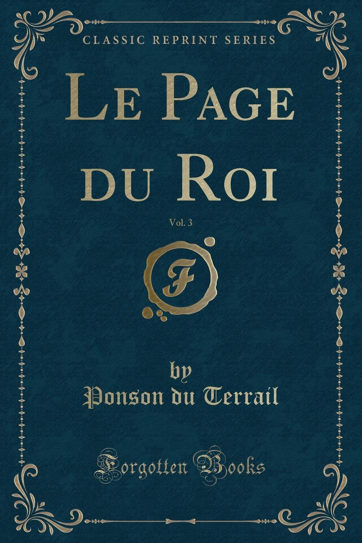 Ponson du Terrail Le Page du Roi, Vol. 3 (Classic Reprint) недорого