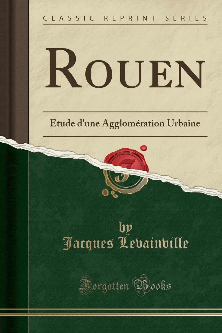 Rouen. Etude d.une Agglomeration Urbaine (Classic Reprint) Excerpt from Rouen:Р?tude d'une AgglomР?ration...